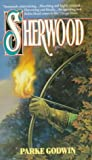 Godwin, Parke: Sherwood: A Novel of Robin Hood And His Times