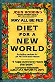 Robbins, John: May All Be Fed : Diet for a New World: Including Recipes by Jia Patton and Friends