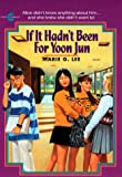 Lee, Marie G.: If It Hadn't Been for Yoon Jun