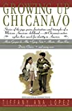 Lopez, Tiffany Ana: Growing Up Chicana/O: The Joys, Pains, Frustrations &amp; Triumphs of Mexican American Children  20 Chicana/O Writers