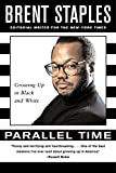 Staples, Brent: Parallel Time: Growing Up in Black and White