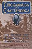 Bowers, John: Chickamauga and Chattanooga: The Battles That Doomed the Confederacy