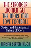 Nelson, Mariah Burton: The Stronger Women Get, the More Men Love Football: Sexism and the American Culture of Sports