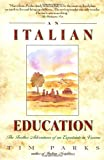 Parks, Tim: An Italian Education: The Further Adventures of an Expatriate in Verona