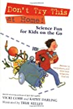 Cobb, Vicki: Don't Try This at Home! Science Fun for Kids on the Go