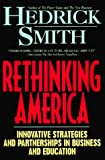 Smith, Hedrick: Rethinking America: Innovative Strategies and Partnerships in Business and Education