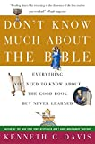 Davis, Kenneth C.: Don&#39;t Know Much About the Bible: Everything You Need to Know About the Good Book but Never Learned