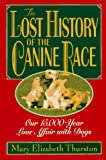 Thurston, Mary Elizabeth: The Lost History of the Canine Race: Our 15,000-Year Love Affair With Dogs