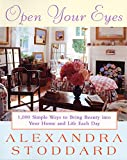 Stoddard, Alexandra: Open Your Eyes: 1,000 Simple Ways to Bring Beauty into Your Home and Life Each Day