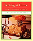 Stoddard, Alexandra: Feeling at Home: Defining Who You Are and How You Want to Live