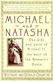Crawford, Donald: Michael and Natasha: The Life and Love of Michael II, the Last of the Romanov Tsars