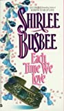 Busbee, Shirlee: Each Time We Love