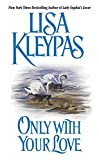 Kleypas, Lisa: Only With Your Love