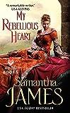 James, Samantha: My Rebellious Heart