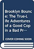 Poss, Joe: Brooklyn Bounce: The True-Life Adventures of a Good Cop in a Bad Precinct