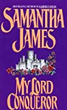 James, Samantha: My Lord Conqueror