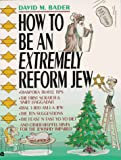 Bader, David M.: How to Be an Extremely Reform Jew