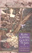 Ruby Slippers, Golden Tears by Ellen Datlow