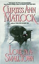 Love in a Small Town by Curtiss Ann Matlock