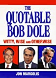 Margolis, Jon: The Quotable Bob Dole: Witty, Wise and Otherwise