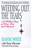 White, Jeanne: Weeding Out the Tears: A Mother's Story of Love, Loss and Renewal