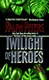 Peters, Ralph: Twilight of Heroes