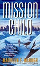 Mission Child by Maureen F. McHugh