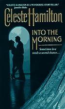 Into the Morning by Celeste Hamilton