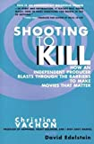 Vachon, Christine: Shooting to Kill: How an Independent Producer Blasts Through the Barriers to Make Movies That Matter