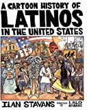 Stavans, Ilan: Cartoon History of Latinos in the United States