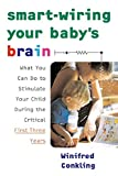 Conkling, Winifred: Smart-Wiring Your Baby's Brain: What You Can Do to Stimulate Your Child During the Critical First Three Years