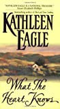 Eagle, Kathleen: What the Heart Knows