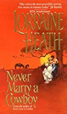 Never Marry a Cowboy by Lorraine Heath