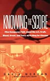 Morgan, David: Knowing The Score: Film Composers Talk About the Art, Craft, Blood, Sweat, and Tears of Writing for Cinema