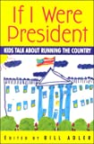Adler, Bill, Jr.: If I Were President: Kids Talk about Running the Country