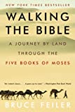 Feiler, Bruce S.: Walking the Bible: A Journey by Land Through the Five Books of Moses