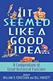 Fawcett, Bill: It Seemed Like a Good Idea...: A Compendium Of Great Historical Fiascoes