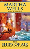 Wells, Martha: The Ships of Air: The Fall of Ile-Rien (The Fall of Ile-Rein)
