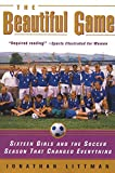 Littman, Jonathan: The Beautiful Game: Sixteen Girls and the Soccer Season That Changed Everything