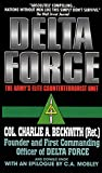 Charlie A. Beckwith: Delta Force: The Army's Elite Counterterrorist Unit