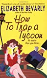 Bevarly, Elizabeth: How to Trap a Tycoon