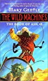 Mary Gentle: The Wild Machines:: The Book Of Ash, #3