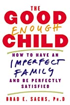 The Good Enough Child: How to Have an…
