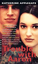 Trouble With Aaron by Katherine Applegate