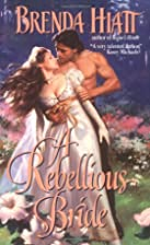 A Rebellious Bride by Brenda Hiatt