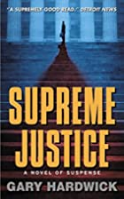 Supreme Justice: A Novel Of Suspense by Gary…