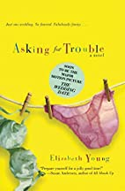 Asking for Trouble: A Novel by Elizabeth…