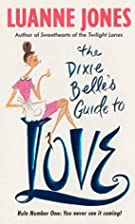 The Dixie Belle's Guide to Love by Luanne…