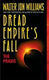 Walter Jon Williams: Dread Empire's Fall: The Praxis