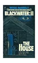 Blackwater III: The House by Michael…